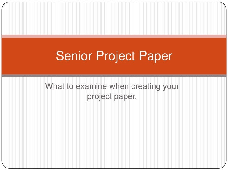Senior Project PaperWhat to examine when creating your           project paper.
