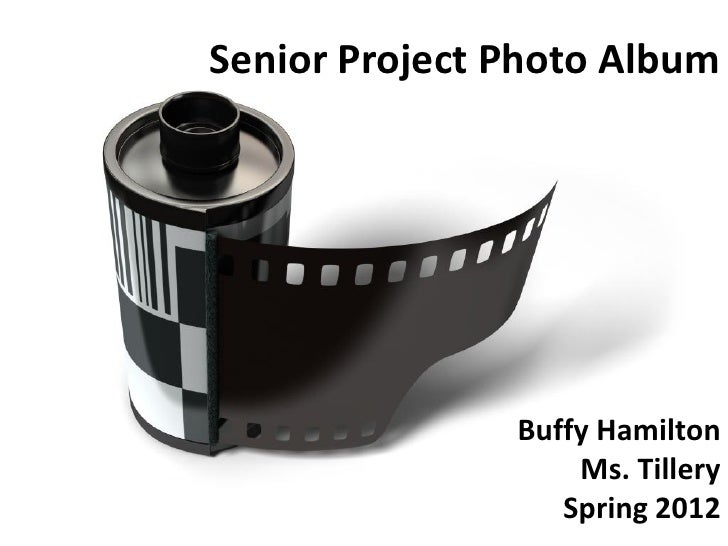 Senior Project Photo Album               Buffy Hamilton                   Ms. Tillery                  Spring 2012