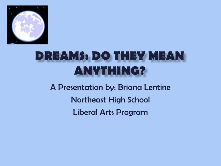 Period 6-Briana Lentine-Dreams: Do They Mean Anything?