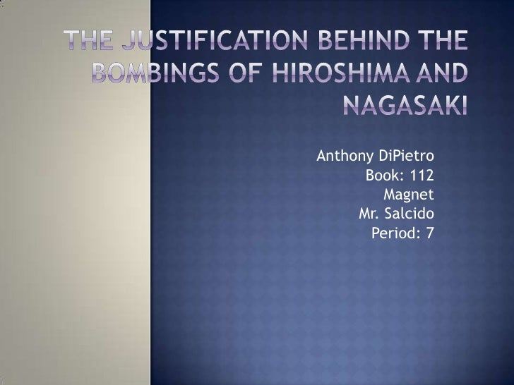 Period 7-Anthony DiPietro-Justification behind the bombings of Hiroshima and Nagasaki
