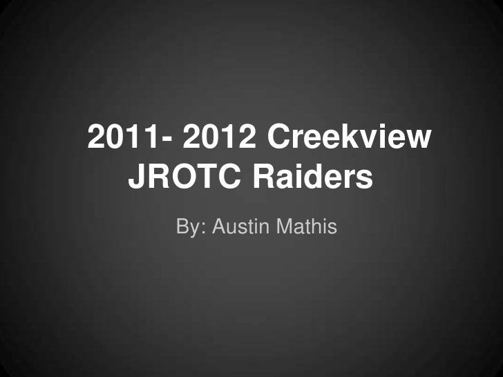 2011- 2012 Creekview  JROTC Raiders     By: Austin Mathis