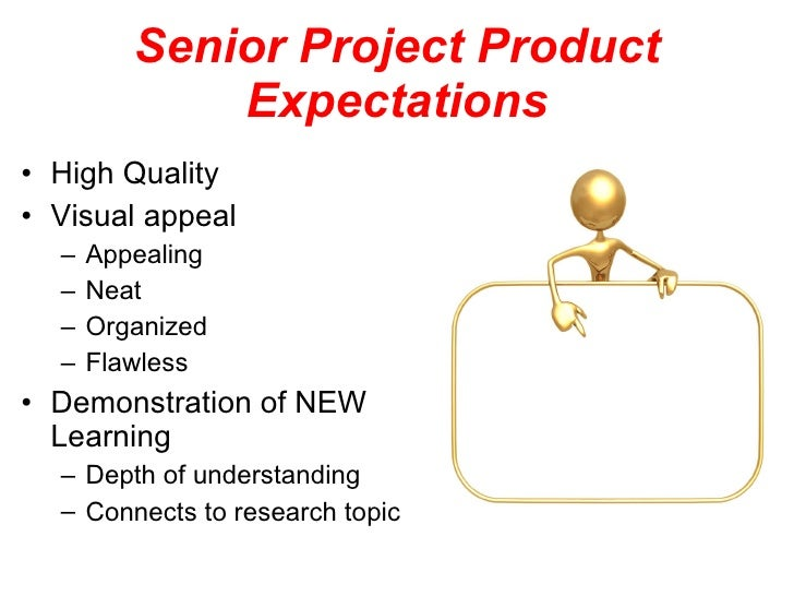 Senior Project Product Expectations <ul><li>High Quality </li></ul><ul><li>Visual appeal </li></ul><ul><ul><li>Appealing <...