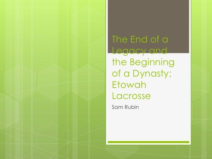 The End of aLegacy andthe Beginningof a Dynasty;EtowahLacrosseSam Rubin