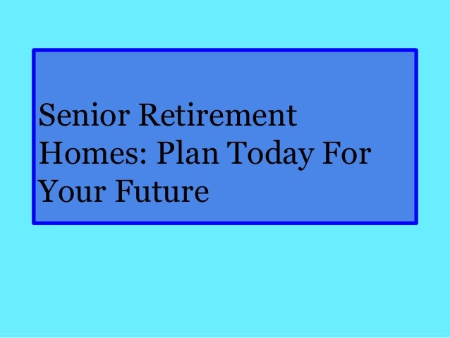 Senior retirement homes - plan today for your future