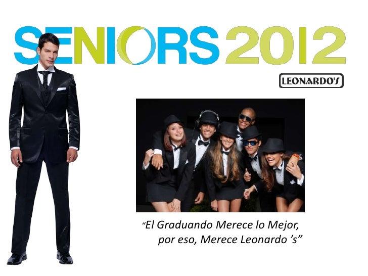 """""""El Graduando Merece lo Mejor, <br />por eso, Merece Leonardo 's""""<br />"""