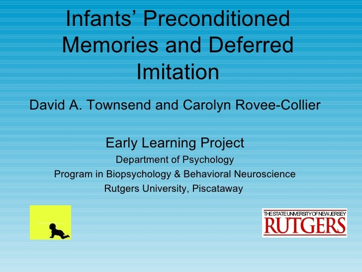 Infants' Preconditioned    Memories and Deferred            ImitationDavid A. Townsend and Carolyn Rovee-Collier          ...