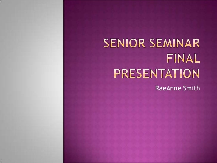 Senior seminar final presentation