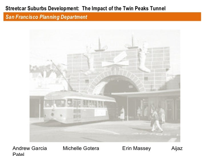 San Francisco Planning Department Streetcar Suburbs Development:  The Impact of the Twin Peaks Tunnel  Andrew Garcia  Mich...