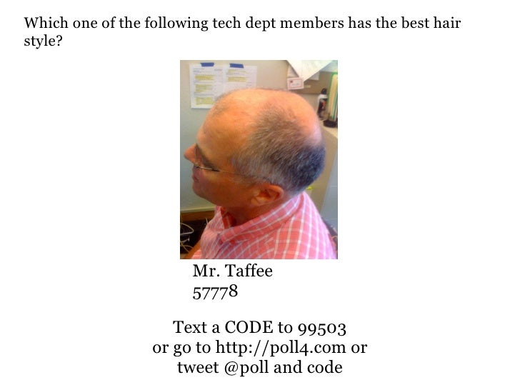 Which one of the following tech dept members has the best hair style?                            Mr. Taffee               ...