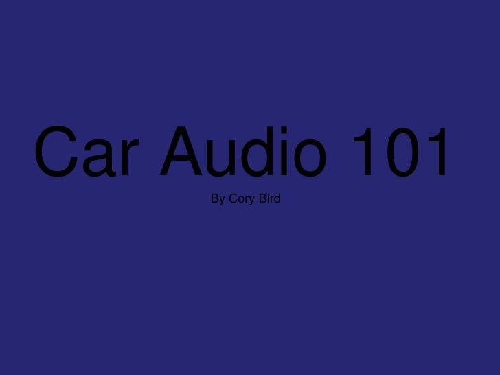 Car Audio 101By Cory Bird<br />