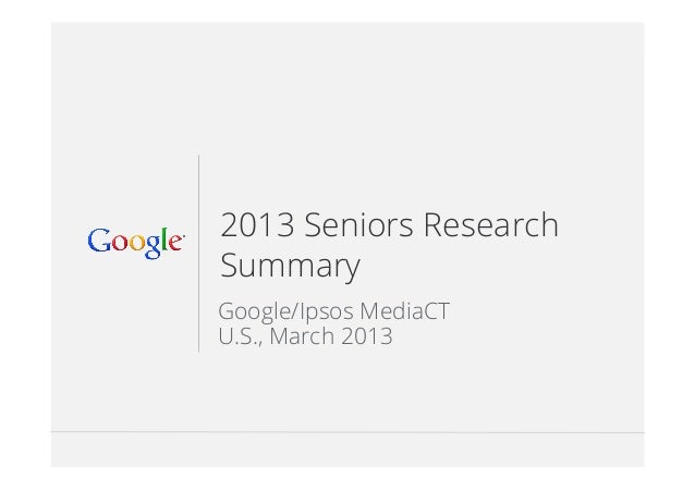 Google Confidential and Proprietary 112013 Seniors ResearchSummaryGoogle/Ipsos MediaCTU.S., March 2013