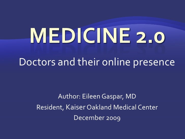 Medicine 2.0<br />Doctors and their online presence<br />Author: Eileen Gaspar, MD<br />Resident, Kaiser Oakland Medical C...