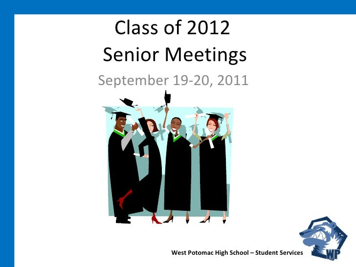 Class of 2012  Senior Meetings September 19-20, 2011 West Potomac High School – Student Services