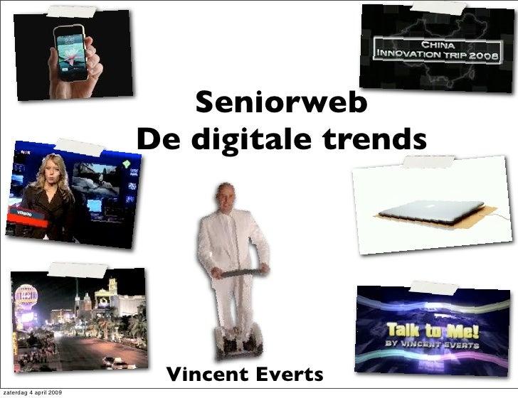Seniorweb                         De digitale trends                              Vincent Everts zaterdag 4 april 2009