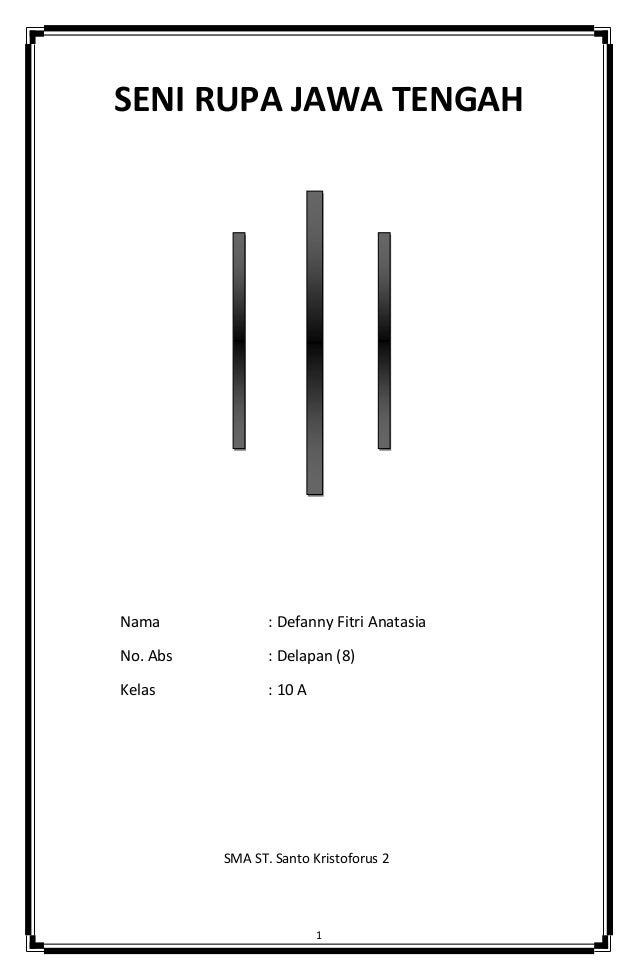 SENI RUPA JAWA TENGAH  Nama  : Defanny Fitri Anatasia  No. Abs  : Delapan (8)  Kelas  : 10 A  SMA ST. Santo Kristoforus 2 ...
