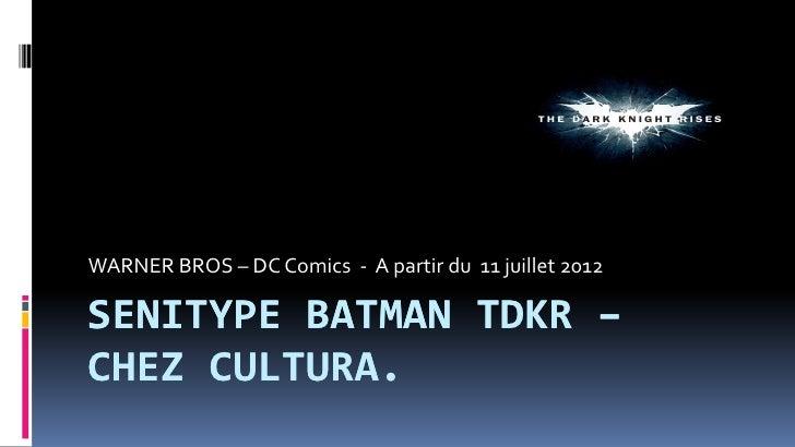 WARNER BROS – DC Comics - A partir du 11 juillet 2012SENITYPE BATMAN TDKR –CHEZ CULTURA.