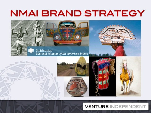 """HOW TO DEVELOP A HOLISTIC AND AUTHENTIC """"COMMERCIAL"""" STRATEGY FOR CULTURAL INSTITUTIONS. Excerpt from Smithsonian NMAI Brand Strategy Presentation"""