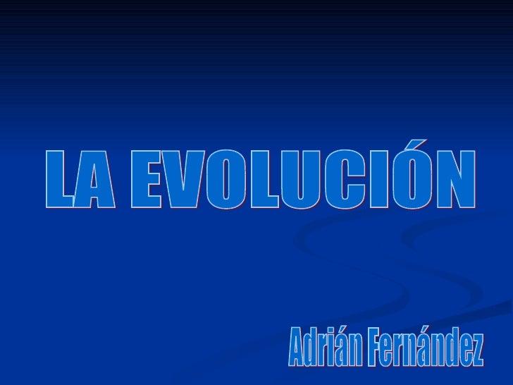 LA EVOLUCIÓN Adrián Fernández