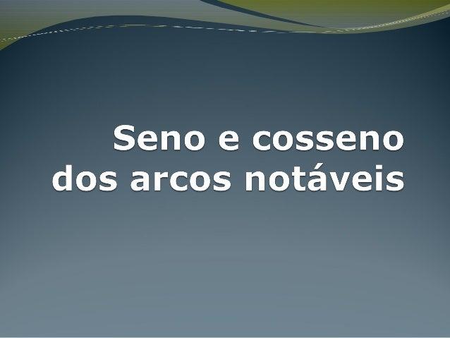 sen 0º = sen 0 = cos 0º = cos 0 = (–1, 0)A' A(1,0) B(0, 1)π/2 0 ou 2ππ O 3π/2 B'(0, –1) Seno e cosseno dos arcos notáveis ...