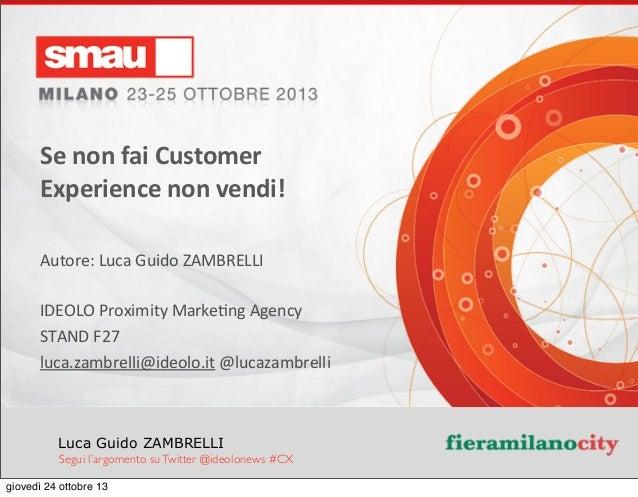Se  non  fai  Customer   Experience  non  vendi! Autore:  Luca  Guido  ZAMBRELLI IDEOLO  Proximity  ...