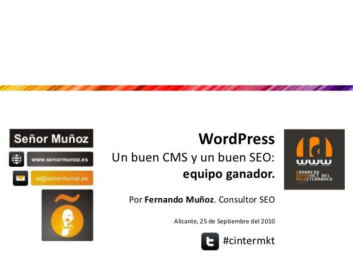 WordPress<br />Un buen CMS y un buen SEO: equipo ganador.<br />Por Fernando Muñoz. Consultor SEO<br />Alicante, 25 de Sept...
