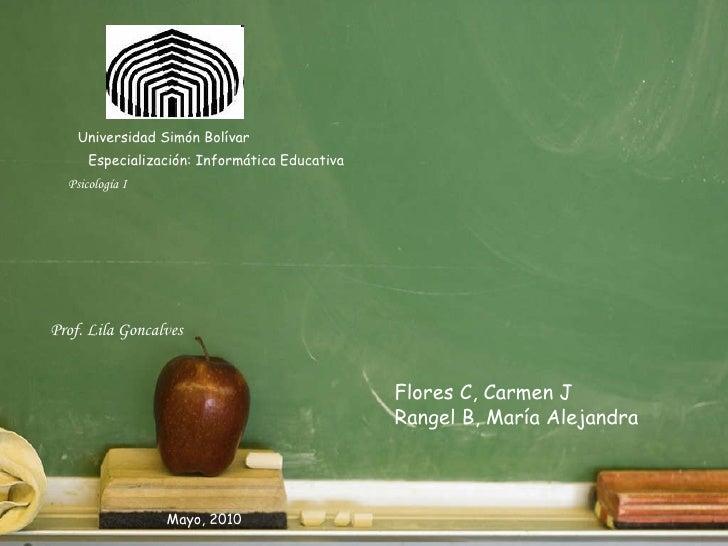 Universidad Simón Bolívar Flores C, Carmen J Rangel B, María Alejandra Mayo, 2010 Especialización: Informática Educativa P...
