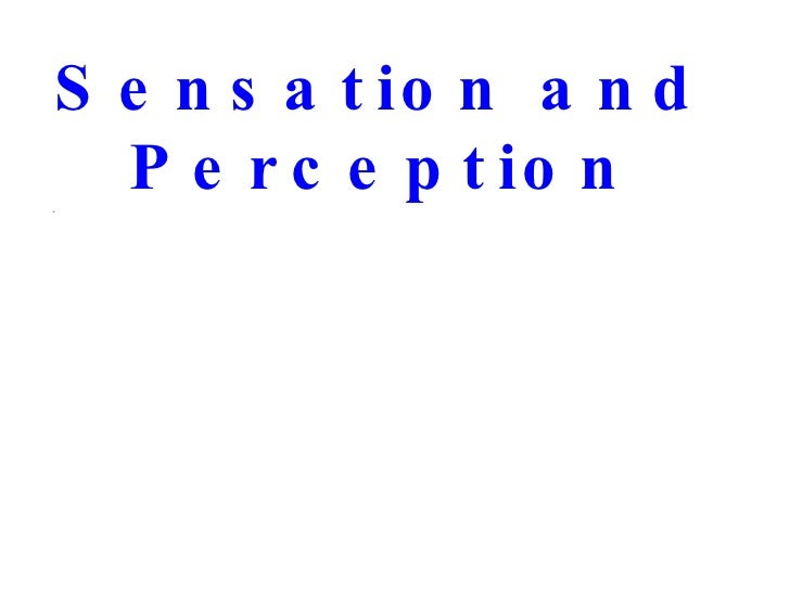 a report on sensation and perception Gain an understanding of the physiological and psychological basis of sensation and perception 9 complete the sensory appreciation lab report 9 complete the in.