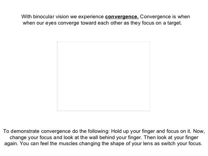 Convergence Binocular Vision With Binocular Vision we
