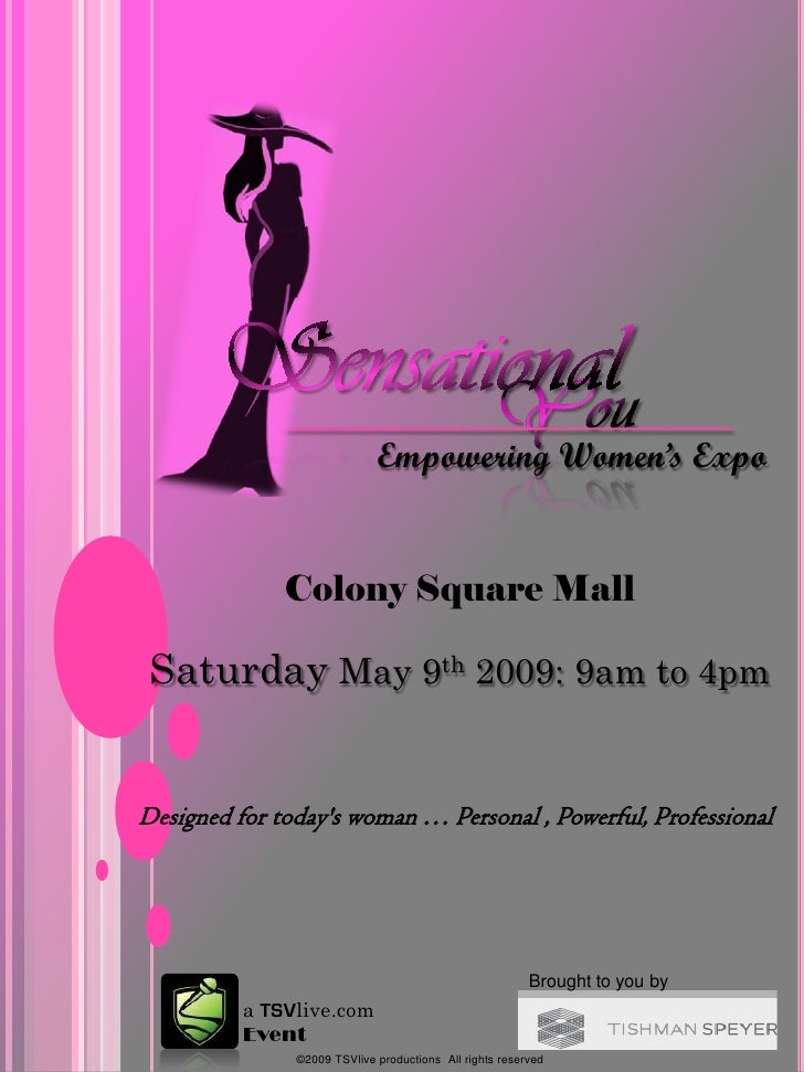 Empowering Women's Expo                 Colony Square Mall   Saturday May 9th 2009: 9am to 4pm   Designed for today's woma...
