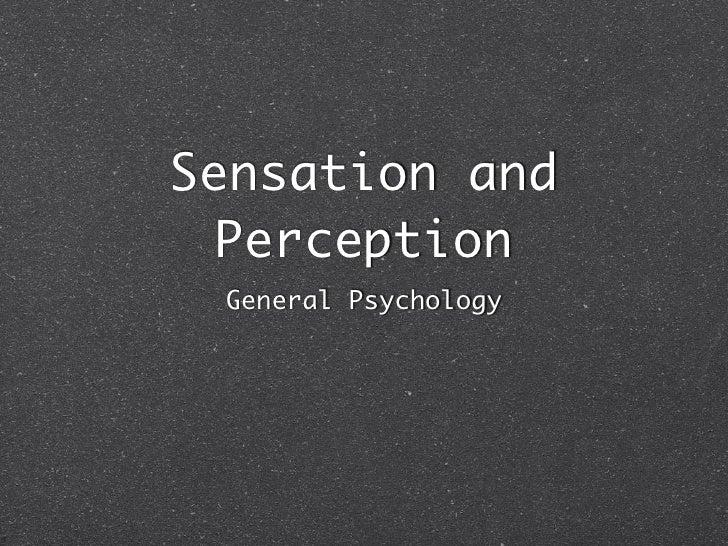 Sensation and   Perception  General Psychology