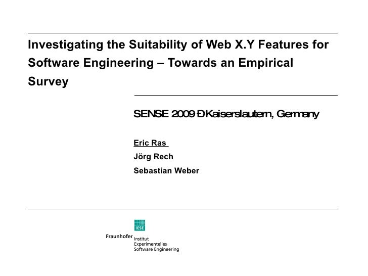 Investigating the Suitability of Web X.Y Features for Software Engineering – Towards an Empirical Survey SENSE 2009 – Kais...