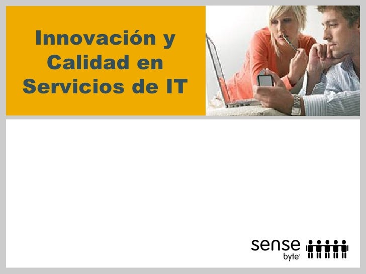 Innovación y  Calidad enServicios de IT