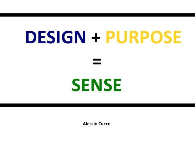 DESIGN + PURPOSE = SENSE Alessio Cuccu
