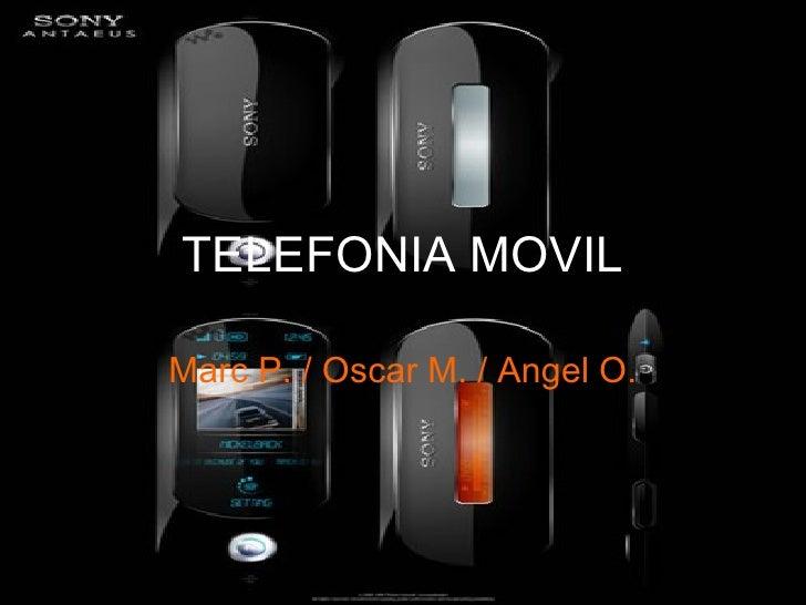 TELEFONIA MOVIL Marc P. / Oscar M. / Angel O.