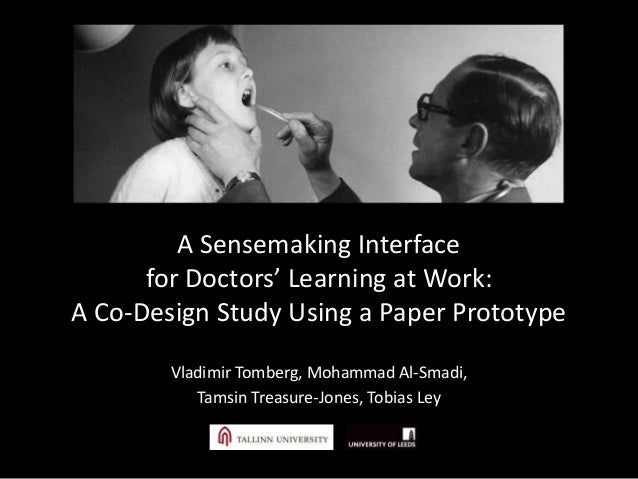 A Sensemaking Interface for Doctors' Learning at Work: A Co-Design Study Using a Paper Prototype Vladimir Tomberg, Mohamma...