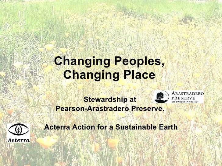 Changing Peoples,  Changing Place   Stewardship at  Pearson-Arastradero Preserve.  Acterra Action for a Sustainable Earth