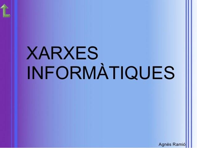 Agnès Ramió XARXES INFORMÀTIQUES