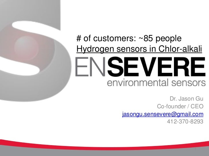 # of customers: ~85 peopleHydrogen sensors in Chlor-alkali                            Dr. Jason Gu                       C...