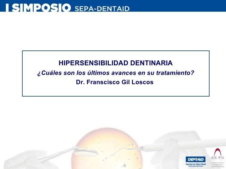 HIPERSENSIBILIDAD DENTINARIA ¿Cuáles son los últimos avances en su tratamiento? Dr. Franscisco Gil Loscos