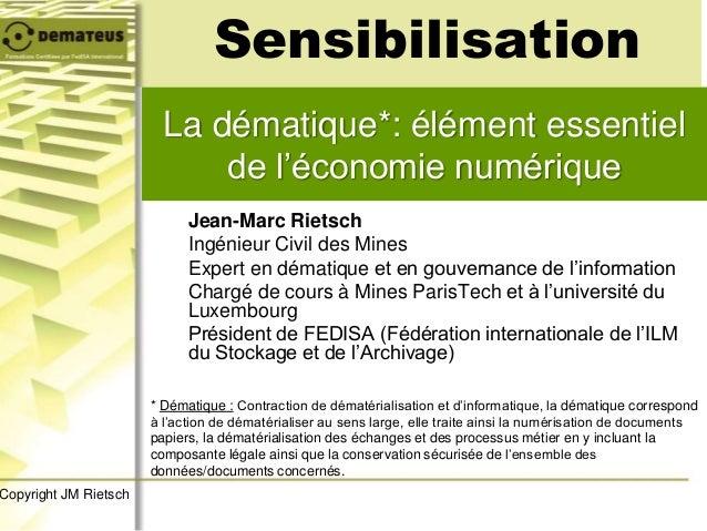 La dématique*: élément essentiel de l'économie numérique Sensibilisation * Dématique : Contraction de dématérialisation et...