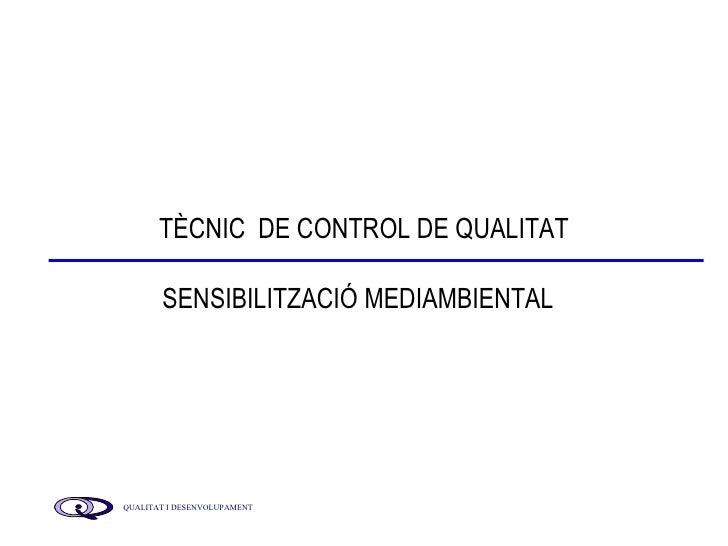 TÈCNIC  DE CONTROL DE QUALITAT SENSIBILITZACIÓ MEDIAMBIENTAL