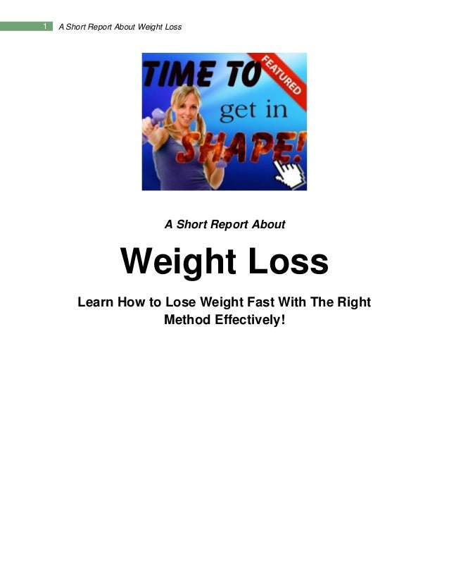 1 A Short Report About Weight Loss A Short Report About Weight Loss Learn How to Lose Weight Fast With The Right Method Ef...