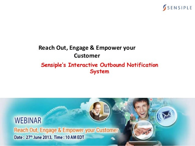 Reach Out, Engage & Empower your Customer Date: 27th June 2013 Time: 10 AM US EST Sensiple's Interactive Outbound Notifica...