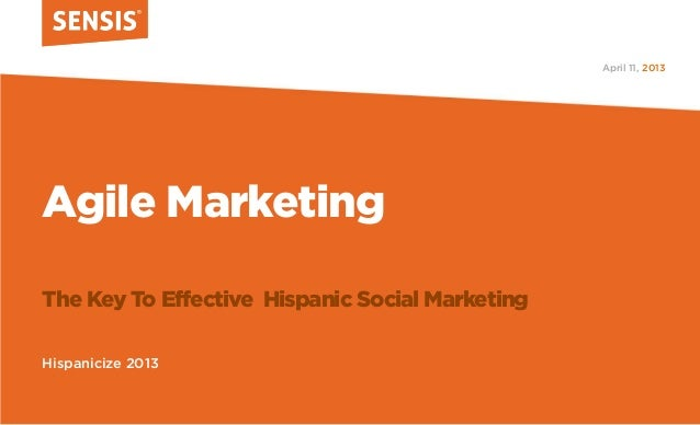 Agile MarketingThe Key To Effective Hispanic Social MarketingHispanicize 20132013April 11,