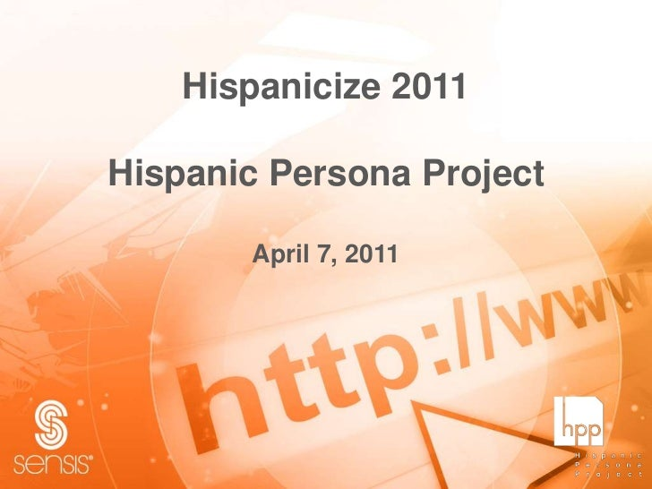 Hispanicize 2011Hispanic Persona ProjectApril 7, 2011<br />
