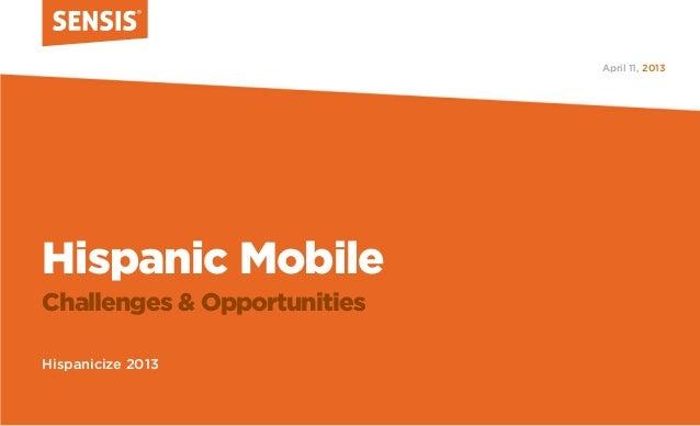 Hispanic MobileChallenges & OpportunitiesHispanicize 20132013April 11,