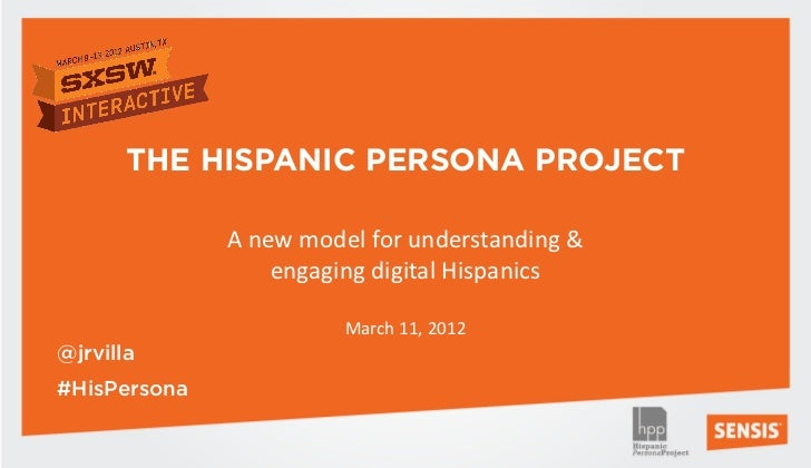 THE HISPANIC PERSONA PROJECT              A new model for understanding &                  engaging digital Hispanics     ...