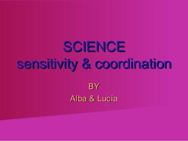 SCIENCEsensitivity & coordination             BY        Alba & Lucía