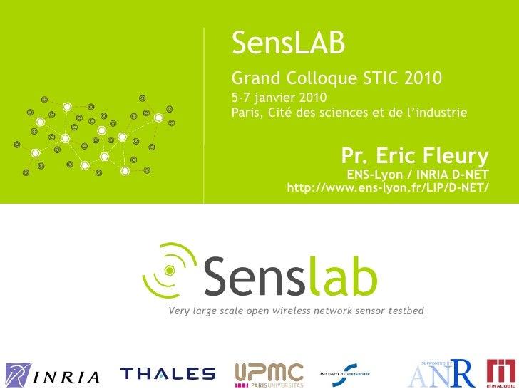 SensLAB Grand Colloque STIC 2010   5-7 janvier 2010 Paris, Cité des sciences et de l'industrie <ul><li>Pr. Eric Fleury </l...