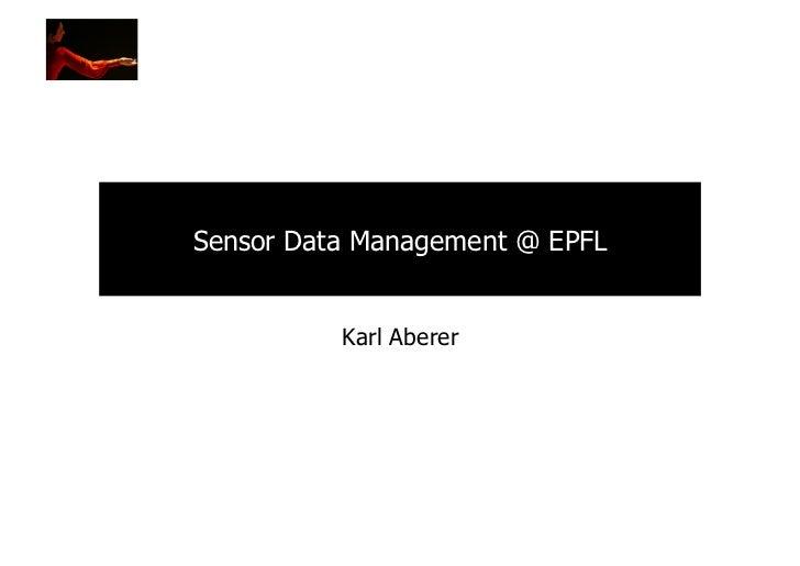 Sensor Data Management @ EPFL          Karl Aberer